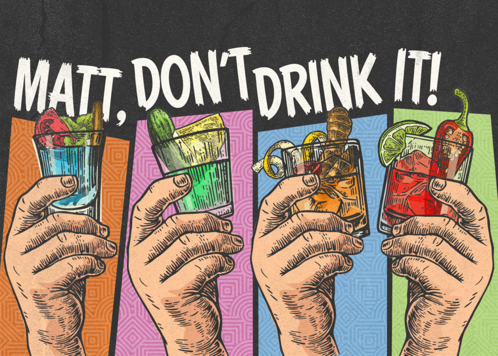 Matt, Don't Drink It!