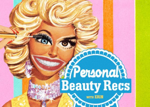 Personal Beauty Recs (PBRs) with Erin